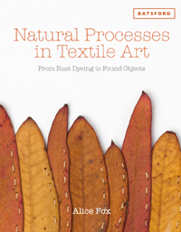 """Natural Processes in Textile Art:From Rust Dyeing to Found Objects"" Alice Fox OUT OF STOCK"