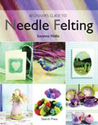 """Beginners Guide to Needle Felting"" by Susanna Wallis (3)"