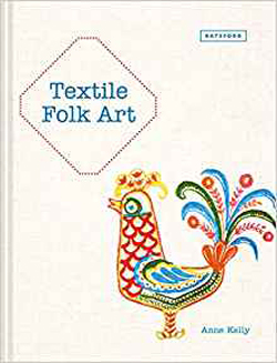"""Textile Folk Art"" Anne Kelly (1 - with small damage top of front cover)"
