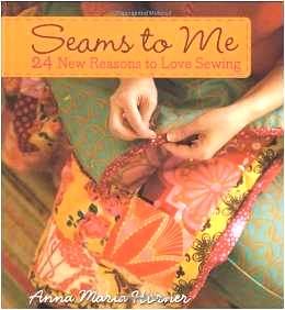 """Seams to Me: 24 New Reasons to Love Sewing"" Anna Maria Horner SOLD OUT"