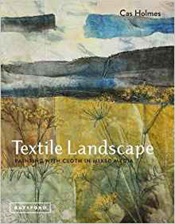"""Textile Landscape : Painting with Cloth in Mixed Media"" Cas Holmes NEW - OUT OF STOCK"