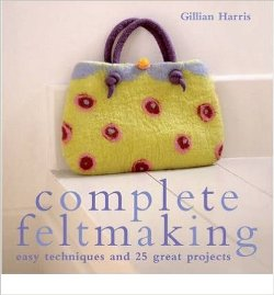 """Complete Feltmaking"" Gillian Harris (2)"