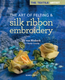 """The Art of Felting & Silk Ribbon Embroidery"" Di van Niekerk with Toody Cassidy OUT OF STOCK"