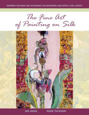 """The Fine Art of Painting on Silk"" Jan Janas & Diane Tuckman BACK IN STOCK"