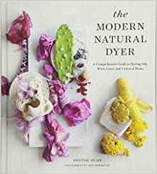 """The Modern Natural Dyer"" Kristine Vejar NOT AVAILABLE - being reprinted"