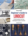 """Beginner's Guide to Linocut"" Susan Yeates NEW TO US"