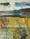 """Textile Landscape : Painting with Cloth in Mixed Media"" Cas Holmes (1)"