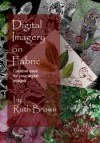 """Digital Imagery on Fabric"" by Ruth Brown (2)"