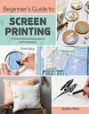 """Beginner's Guide to Screen Printing"" Erin Lacy NEW"