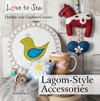 """Love to Sew: Lagom-Style Accessories"" Debbie von Grabler-Crozier NEW - OUT OF STOCK"