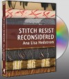 """Stitch Resist Reconsidered"" DVD with Ana Lisa Hedstrom - free UK P&P OUT OF STOCK"